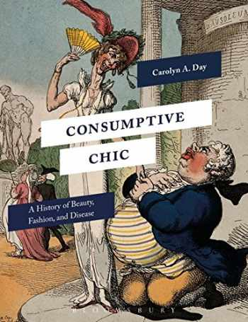 9781350009370-1350009377-Consumptive Chic: A History of Beauty, Fashion, and Disease