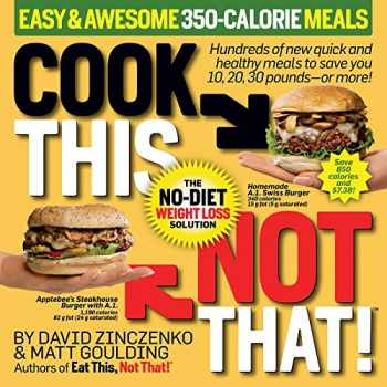 9781940358338-1940358337-Cook This, Not That! Easy & Awesome 350-Calorie Meals: Hundreds of new quick and healthy meals to save you 10, 20, 30 pounds--or more!