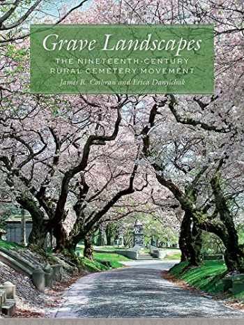 9781611177985-1611177987-Grave Landscapes: The Nineteenth-Century Rural Cemetery Movement (Non Series)