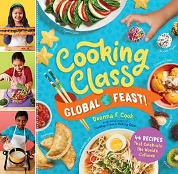 9781635862300-1635862302-Cooking Class Global Feast!: 44 Recipes That Celebrate the World's Cultures