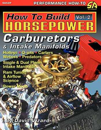 9781613250297-1613250290-How to Build Horsepower, Volume 2: Carburetors and Intake Manifolds