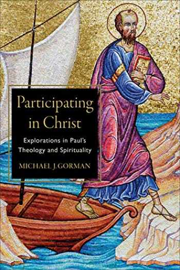 9781540960368-1540960366-Participating in Christ: Explorations in Paul's Theology and Spirituality
