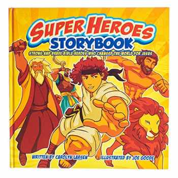 9781432110543-1432110543-Super Heroes Storybook: Strong and Brave Bible Heros Who Changed the World For Jesus
