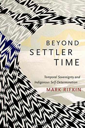 9780822362975-082236297X-Beyond Settler Time: Temporal Sovereignty and Indigenous Self-Determination