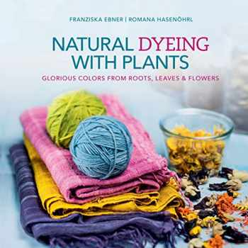 9780764355172-0764355171-Natural Dyeing with Plants: Glorious Colors from Roots, Leaves & Flowers