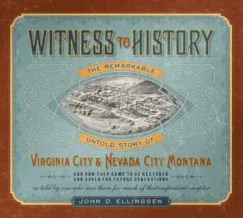 9781591520900-1591520908-Witness to History: The Remarkable Untold Story of Virginia City and Nevada City, Montana
