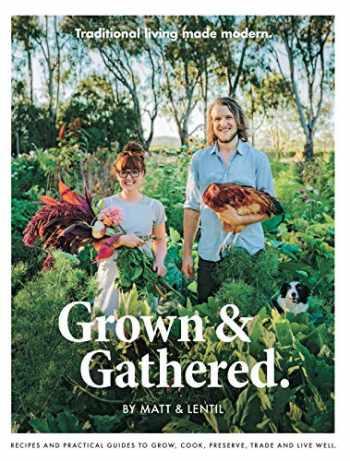 9781584237334-1584237333-Grown & Gathered: Traditional Living Made Modern