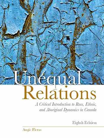 9780133761788-0133761789-Unequal Relations: A Critical Introduction to Race, Ethnic, and Aboriginal Dynamics in Canada,