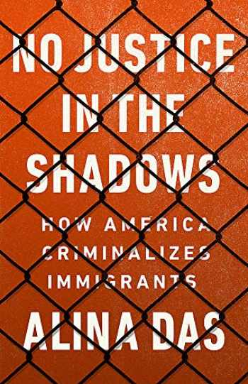 9781568589466-1568589468-No Justice in the Shadows: How America Criminalizes Immigrants